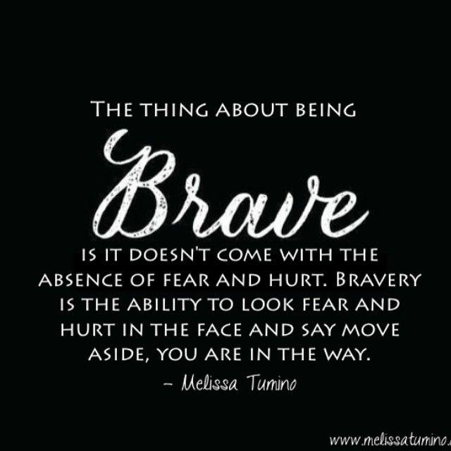 008e79719717ea5328d682bc19de9e7a--quotes-about-being-brave-be-brave-quotes