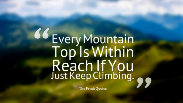 Famous-Mountain-Quotes-About-Every-Mountain-Top-Is-Within-Reach-If-You-Just-Keep-Climbing-600x338