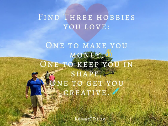Find three hobbies you love- one to make you money, one to keep you in shape, and one to be creative. (1)
