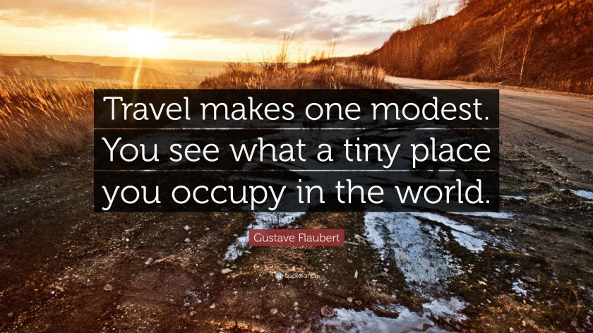 49097-Gustave-Flaubert-Quote-Travel-makes-one-modest-You-see-what-a-tiny